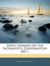 Seven Sermons on the Sacraments, Confirmation [&C.]. - Wilmot Guy Bryan