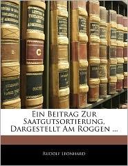 Ein Beitrag Zur Saatgutsortierung, Dargestellt Am Roggen. - Rudolf Leonhard