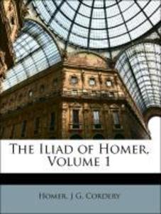 The Iliad of Homer, Volume 1 als Taschenbuch von Homer, J G. Cordery - Nabu Press