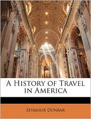 A History Of Travel In America - Seymour Dunbar