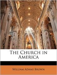 The Church In America - William Adams Brown