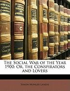 The Social War of the Year 1900: Or, the Conspirators and Lovers