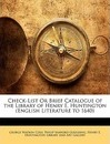 Check-List or Brief Catalogue of the Library of Henry E. Huntington (English Literature to 1640) - George Watson Cole