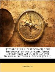 Festgaben F R Albert Sch Ffle Zur Siebenzigsten Wiederkehr Seines Geburtstages Am 24. Februar 1901 Dargebracht Von K. B Cher [Et Al.] - Karl Buecher