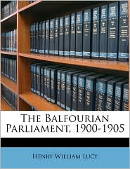 The Balfourian Parliament, 1900-1905 - Henry William Lucy