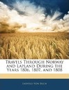 Travels Through Norway and Lapland During the Years 1806, 1807, and 1808 - Leopold Von Buch