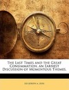 The Last Times and the Great Consimmation. an Earnest Discussion of Momentous Themes. - DD Joseph a Seiss