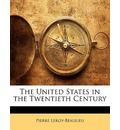 The United States in the Twentieth Century - Pierre Leroy-Beaulieu