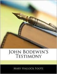 John Bodewin's Testimony - Mary Hallock Foote