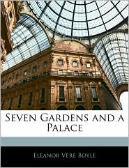 Seven Gardens And A Palace - Eleanor Vere Boyle