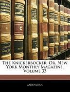 The Knickerbocker: Or, New York Monthly Magazine, Volume 33