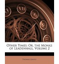 Other Times; Or, the Monks of Leadenhall, Volume 2 - Thomas Gaspey