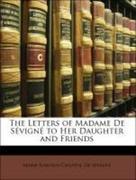 De Sévigné, Marie Rabutin-Chantal;De Grignan, Françoise Marguerite Sévigné: The Letters of Madame De Sévigné to Her Daughter and Friends