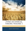 Types of Ethical Theory, Volume 1 - James Martineau