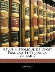 Revue Historique De Droit Francais Et Etranger, Volume 7 - . Anonymous