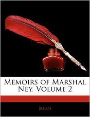 Memoirs Of Marshal Ney, Volume 2 - . Bulos