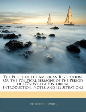 The Pulpit Of The American Revolution - John Wingate Thornton