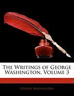 The Writings of George Washington, Volume 3