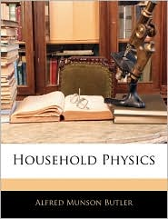 Household Physics - Alfred Munson Butler