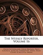 The Weekly Reporter, Volume 16
