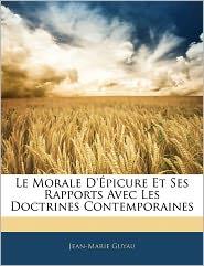 Le Morale D' Picure Et Ses Rapports Avec Les Doctrines Contemporaines - Jean-Marie Guyau