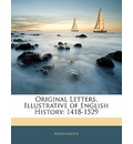 Original Letters, Illustrative of English History - Anonymous