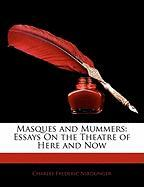 Masques and Mummers: Essays on the Theatre of Here and Now