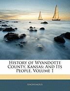 History of Wyandotte County, Kansas: And Its People, Volume 1