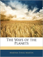 The Ways Of The Planets - Martha Evans Martin
