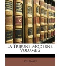La Tribune Moderne, Volume 2 - Villemain