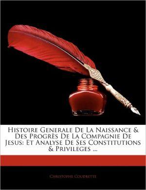 Histoire Generale De La Naissance & Des Progres De La Compagnie De Jesus - Christophe Coudrette