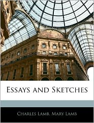 Essays And Sketches - Charles Lamb, Mary Lamb