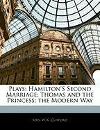 Plays: Hamilton's Second Marriage; Thomas and the Princess; The Modern Way