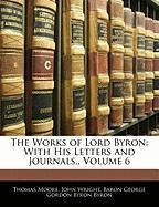 The Works of Lord Byron: With His Letters and Journals,, Volume 6