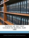 History of the First Church in Boston, 1630-1880 - George Edward Ellis