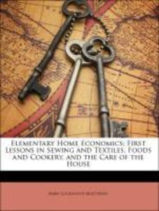 Elementary Home Economics: First Lessons in Sewing and Textiles, Foods and Cookery, and the Care of the House als Taschenbuch von Mary Lockwood Ma...