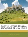 Butterworth's General Catalogue of Law Books - Henry Butterworth