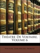Voltaire;Moreau, Jean Michel: Théatre De Voltaire, Volume 6