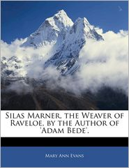 Silas Marner, The Weaver Of Raveloe, By The Author Of 'Adam Bede'. - Mary Ann Evans