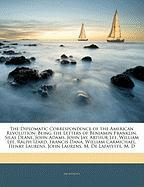 The Diplomatic Correspondence of the American Revolution: Being the Letters of Benjamin Franklin, Silas Deane, John Adams, John Jay, Arthur Lee, Willi