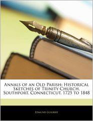 Annals Of An Old Parish - Edmund Guilbert