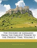 The History of Germany: From the Earliest Period to the Present Time, Volume 2