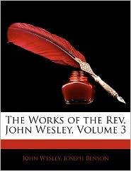 The Works Of The Rev. John Wesley, Volume 3 - John Wesley, Joseph Benson