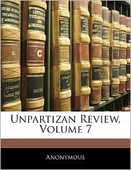 Unpartizan Review, Volume 7 - Anonymous