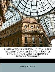 Observations Sur L'Italie Et Sur Les Italiens - Pierre Jean Grosley