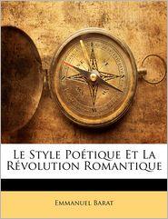 Le Style Po Tique Et La R Volution Romantique - Emmanuel Barat