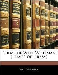 Poems of Walt Whitman (Leaves of Grass) - Walt Whitman