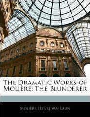 The Dramatic Works Of Moli Re - Moliere, Henri Van Laun