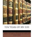 Ten Years of My Life - Agnes Elisabeth Winona Lecler Salm-Salm