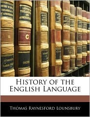 History Of The English Language - Thomas Raynesford Lounsbury